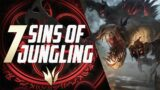 7 Deadly SINS Of Jungling | Ultimate Jungle Guide League of Legends