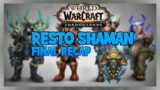 RESTO SHAMAN in Shadowlands!   Final Recap pre-Shadowlands Launch   High End Raiding & M+