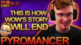 THE END of World of Warcraft with PYROMANCER: MO Cast Episode 13