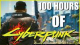 100 Hours of Cyberpunk 2077…
