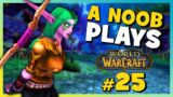 A Noob Plays WORLD OF WARCRAFT | Part 25