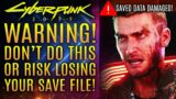 Cyberpunk 2077 – WARNING! Stop Doing This Now Or Risk Losing Your Save File!