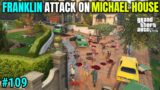 FRANKLIN ATTACK ON MICHAEL'S HOUSE | TECHNO GAMERZ | GTA V GAMEPLAY #109