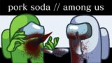 Pork Soda // Animation Meme (Among Us)