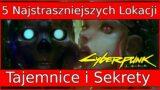 5 Najstraszniejszych Lokacji Cyberpunk 2077