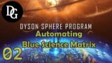 AUTOMATING BLUE SCIENCE MATRIX! – Dyson Sphere Program – Let's Play Tutorial Gameplay DSP Ep 02