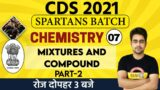 CDS -1 2021 || Spartans Batch || Chemistry ||  By Sameer Sir || Class 07 || Mixtures And Compound -2