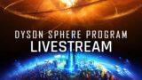 Dyson Sphere Program – LIVESTREAM