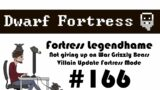 E166 – Legendhame, War Grizzly Bears try 2 – Villain Update Fortress – Dwarf Fortress