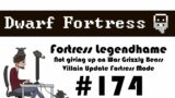 E174 – Legendhame, War Grizzly Bears try 2 – Villain Update Fortress – Dwarf Fortress
