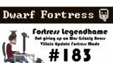 E183 – Legendhame, War Grizzly Bears try 2 – Villain Update Fortress – Dwarf Fortress
