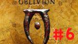 Elder Scrolls IV Oblivion Playthrough [6]:The great sacrifice