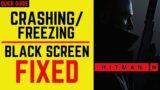 Hitman 3 Crash Fix  Black Screen   Hitman 3 Crashing  FREEZING  Stuck On Loading    Not Launching