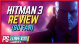 Hitman 3 Review (So Far) – PS I Love You XOXO Ep. 53