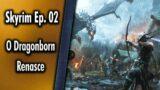 Skyrim Ep # 02 – O  Dragonborm morreu em Helgen