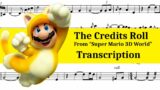 """The Credits Roll TRANSCRIPTION (From """"Super Mario 3D World"""")"""