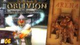 The Elder Scrolls IV: Oblivion The Arena Ep: 6