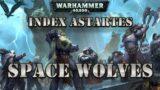 WARHAMMER 40K LORE: INDEX ASTARTES SPACE WOLVES