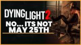 Dying Light 2: May 25th is NOT The Release Date – Another Leaked Release Date  (Dying Light 2)