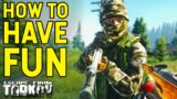 How To Have Fun Playing Escape From Tarkov…