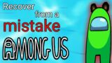 How to RECOVER from a mistake in Among Us – Part 1