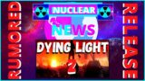 NUCLEAR NEWS|Dying Light 2: RUMORED Release Date!
