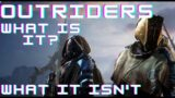 Outriders, What is it? And what it isn't.