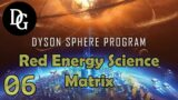 RED ENERGY SCIENCE MATIRX! – Dyson Sphere Program – Let's Play Tutorial Gameplay DSP Ep 06