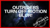 TURN OFF MOTION BLUR! OUTRIDERS!