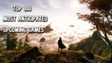 Top 100 Most Anticipated Upcoming Game 2021, 2022, 2023 & Beyond   PC, PS4, PS5, SWITCH, XB1, XBX/S