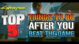 Cyberpunk 2077: TOP 5 Things To Do After You Beat The Game! Everybody Should Do