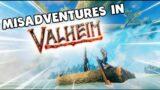Misadventures in VALHEIM!