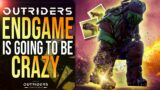 OUTRIDERS – The Entire End Game Is Going To Be CRAZY!