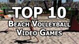 Top 10 Best Beach Volleyball Video Games of All Time