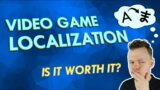 Video Game Localization // Should you Translate your Game?