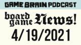 Board Game News! April 19, 2021   GAME BRAIN PODCAST