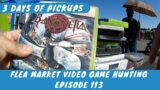 Flea Market Video Game Hunting (Ep.  113) 3 Days Of Pickups
