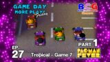 Game Day More Play Friday Ep 27 PacMan Fever – Tropical Game 7 Part 1