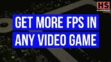 Get More FPS in Any Video Game