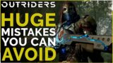 OUTRIDERS –  5 MASSIVE Mistakes You're Currently Making! (Tips & Recommendations)