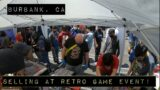 Selling at a Retro Video Game Event in Burbank, CA 4/17/21!