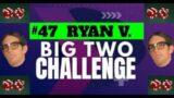 The Big Two Challenge: #47 Ryan V.