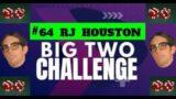 The Big Two Challenge: #64 RJ Houston