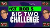 The Big Two Challenge: #67 Rob S.