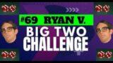 The Big Two Challenge: #69 Ryan V.