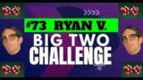 The Big Two Challenge: #73 Ryan V.