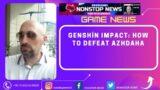 Genshin Impact: How To Defeat Azhdaha ( Game News )