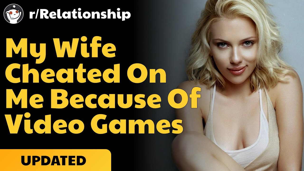 My Wife cheated on me because of video games| Reddit