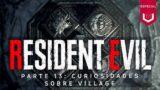 RESIDENT EVIL – ESPECIAL VOXEL – PARTE 13: CURIOSIDADES SOBRE RE VILLAGE – O QUE FICOU DE FORA?