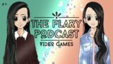 The Flary Podcast – Video Games (Ep. 9)